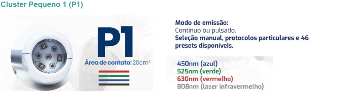 Características Técnicas do Cluster P1  450nm (azul); Po 3 LEDs de 250mW (Po total: 750mW); 525nm (verde); Po 3 LEDs de 100mW (Po total: 300mW); 630nm (vermelho); Po de 100mW (Po total: 300mW); 808nm (infravermelho); Po de 40 – 180mW; steps de 20mW (Po total: 160 – 720 mW). Energia total ajustável: 1 a 15J; Densidade de energia ajustável: 1 a 15J/cm²; Área de contato: 20cm²; Modo de emissão: contínuo ou pulsado. Seleção manual, protocolos particulares e 45 presets disponíveis.