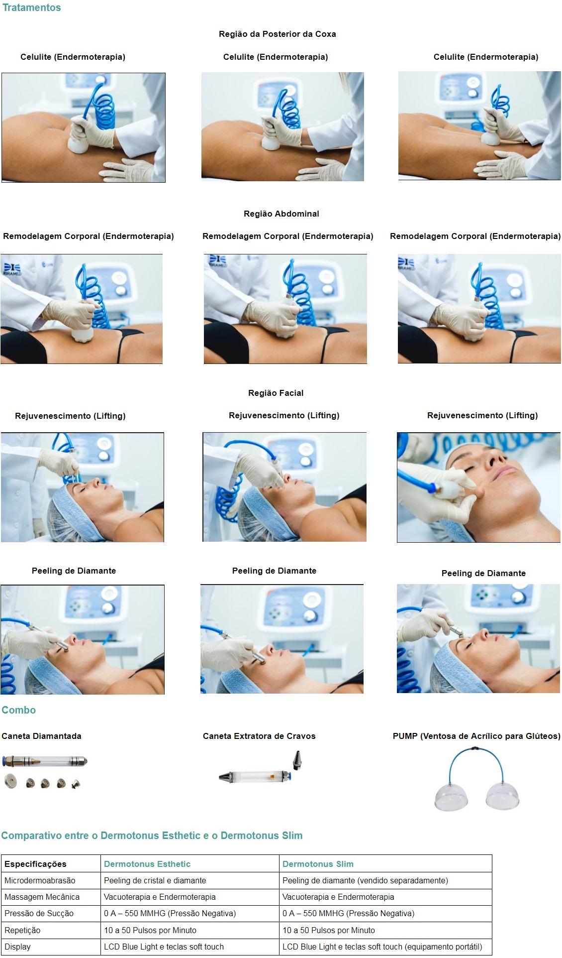 Tratamentos  Região da Posterior da Coxa  Celulite (Endermoterapia) Celulite (Endermoterapia)   Região Abdominal  Remodelagem Corporal (Endermoterapia)  Região Facial  Rejuvenescimento (Lifting)  Peeling de Diamante